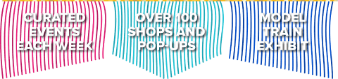 Curated events each week. Over 100 shops and pop-ups. Model train exhibit.